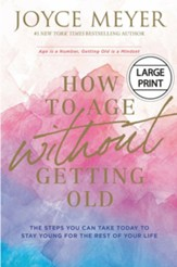 How to Age Without Getting Old: The Steps You Can Take Today to Stay Young for the Rest of Your Life, Large Print