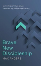 Brave New Discipleship: Cultivating Scripture-Driven Christians in a Culture-Driven World