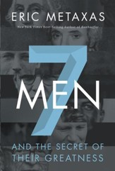 7 Men and the Secret of Their Greatness