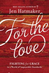 For the Love: Fighting for Grace in a World of Impossible Standards - Slightly Imperfect