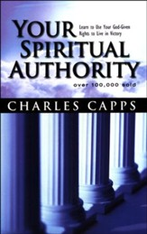 Your Spiritual Authority: Learn to Use Your God-Given Rights to Live in Victory