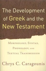 The Development of Greek and the New Testament: Morphology, Syntax, and Textual Transmission