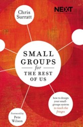 Small Groups for the Rest of Us: How to Design Your Small-Groups System to Reach the Fringes