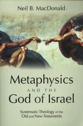 Metaphysics and the God of Israel: Systematic Theology of the Old and New Testaments - Slightly Imperfect