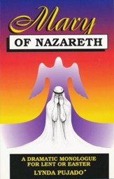 Mary Of Nazareth: A Dramatic Monologue For Lent Or Easter