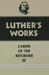 Luther's Works [LW], Volume 33: Career of the Reformer III