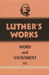Luther's Works [LW], Volume 37: Word and Sacrament III
