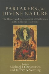 Partakers of the Divine Nature: The History and Development  of Deification in the Christian Tradition