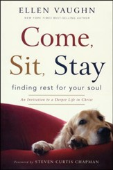 Come, Sit, Stay: Finding Rest for Your Soul