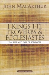1 Kings 1 to 11, Proverbs, and Ecclesiastes, John MacArthur Study Guides
