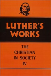 Luther's Works [LW], Volume 47: The Christian in Society IV