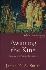 Awaiting the King: Reforming Public Theology, Volume 3
