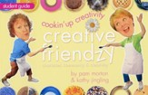 Cookin' Up Creativity: Creative Friendzy Series--Student Guide