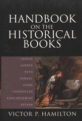 Handbook on the Historical Books: Joshua, Judges, Ruth, Samuel, Kings, Chronicles, Ezra-Nehemiah, Esther