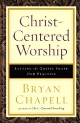 Christ-Centered Worship: Letting the Gospel Shape Our Practice (Hardcover)