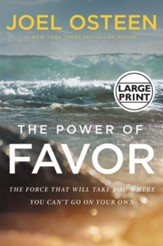 Power of Favor: Unleashing The Force That Will Take You Where You Can't Go On Your Own, Large-Print Edition
