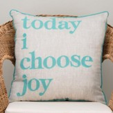 Today I Choose Joy Pillow