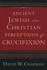 Ancient Jewish and Christian Perceptions of Crucifixion