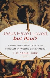 Jesus Have I Loved, but Paul? A Narrative Approach to the Problem of Pauline Christianity - Slightly Imperfect