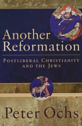 Another Reformation: Postliberal Christianity and the Jews - Slightly Imperfect