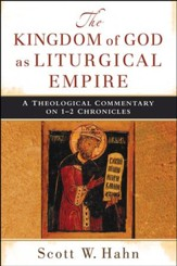 The Kingdom of God as Liturgical Empire: A Theological Commentary on 1-2 Chronicles