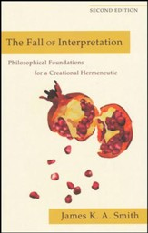 The Fall of Interpretation: Philosophical Foundations for a Creational Hermeneutic, Second Edition
