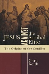 Jesus against the Scribal Elite: The Origins of the Conflict