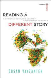 Reading a Different Story: A Christian Scholar's Journey From America to Africa - Slightly Imperfect