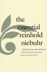 The Essential Reinhold Niebuhr Selected Essays and Addresses