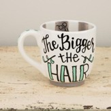 Bigger The Hair, the Closer To God Jumbo Mug