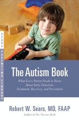 The Autism Book: What Every Parent Needs to Know About  Early Detection, Treatment, Recovery and Prevention