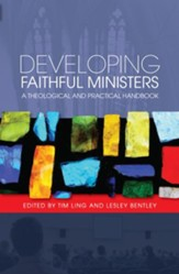 Developing Faithful Ministers: A Theological and Practical Handbook