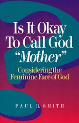Is It Okay to Call God Mother: Considering the Feminine Face of God