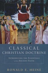 Classical Christian Doctrine: Introducing the Essentials of the Ancient Faith