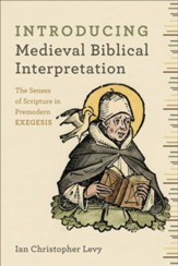 Introducing Medieval Biblical Interpretation: The Letter and Spirit of Premodern Exegesis