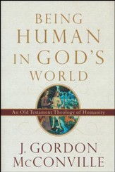 Being Human in God's World: An Old Testament Theology of Humanity [Hardcover]