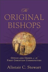 The Original Bishops: Office and Order in the First Christian Communities