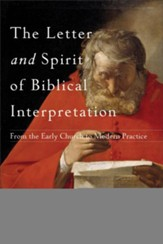 The Letter and Spirit of Biblical Interpretation: From the Early Church to Modern Practice