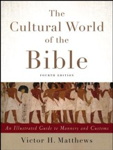The Cultural World of the Bible, Fourth Edition: An Illustrated Guide to Manners and Customs