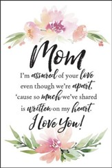 Mom I'm Assured of Your Love Plaque