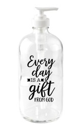 Every Day is a Gift from God Soap Dispenser