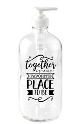 Together is Our Favorite Place to Be Soap Dispenser