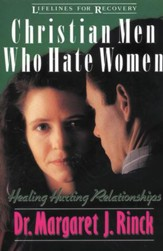 Christian Men Who Hate Women: Healing Hurting Relationships