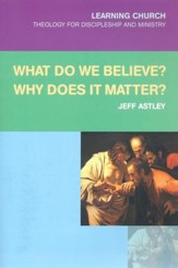 What Do We Believe? Why Does It Matter?
