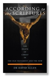 According to the Scriptures: The Death of Christ in the Old Testament and the New
