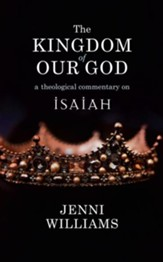 The Kingdom of our God: A Theological Commentary on Isaiah