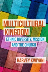 Multicultural Kingdom: Ethnic Diversity, Mission and the Church