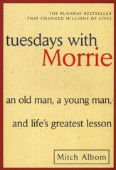 Tuesdays with Morrie: An Old Man, a Young Man, & Life Greatest Lesson