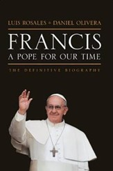 Francis: A Pope for Our Time, The Definitive Biography