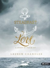 Steadfast Love Bible Study Book: A Study of Psalm 107